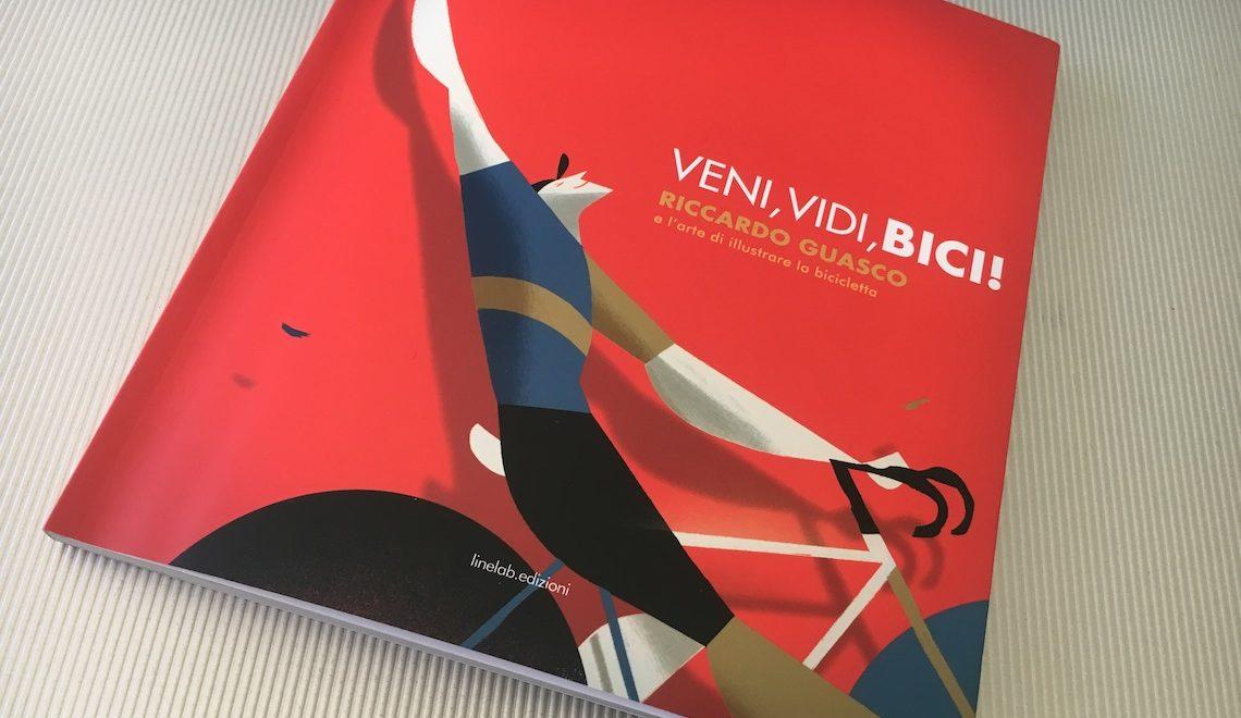 Veni, Vidi, Bici! Riccardo Guasco. Il libro della mostra